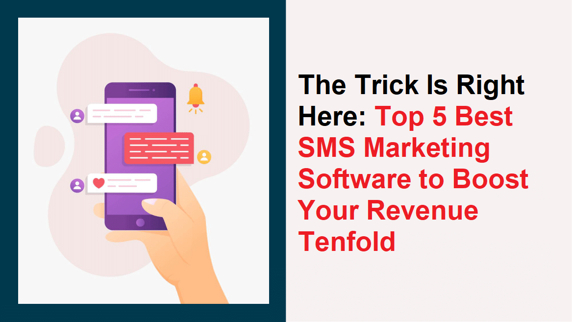 The Trick Is Right Here: Top 5 Best SMS Marketing Software to Boost Your Revenue Tenfold