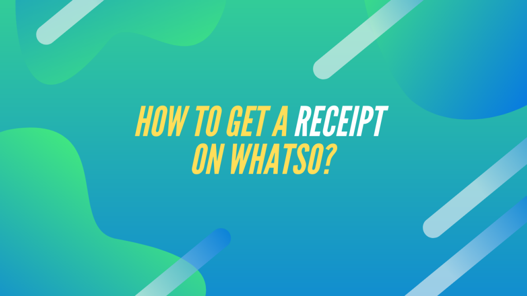 How to get a receipt on whatso