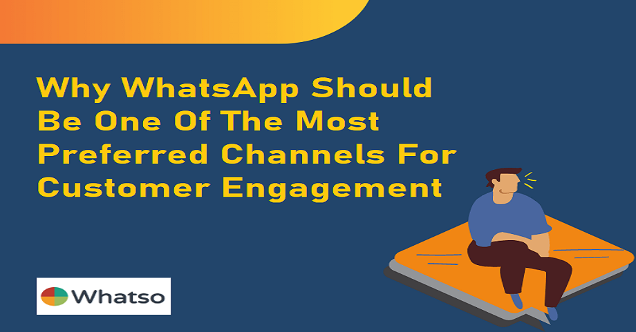 WhatsApp Should Be One Of The Most Preferred Channels For Customer Engagement